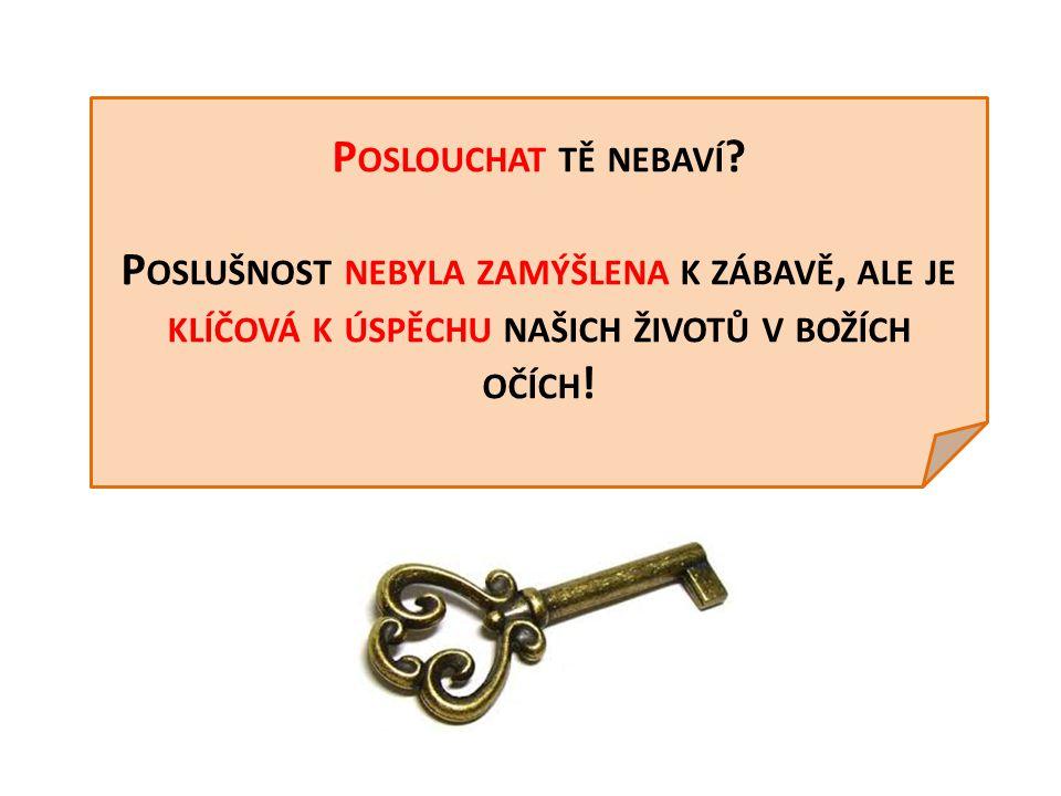 P OSLOUCHAT TĚ NEBAVÍ .