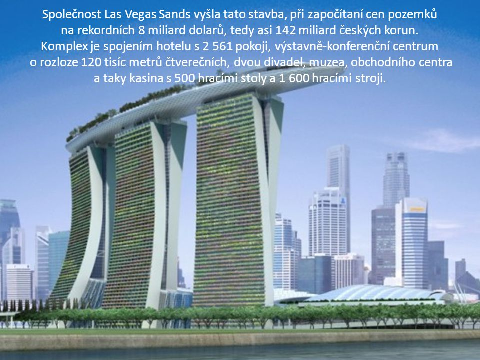 Společnost Las Vegas Sands vyšla tato stavba, při započítaní cen pozemků na rekordních 8 miliard dolarů, tedy asi 142 miliard českých korun. Komplex j