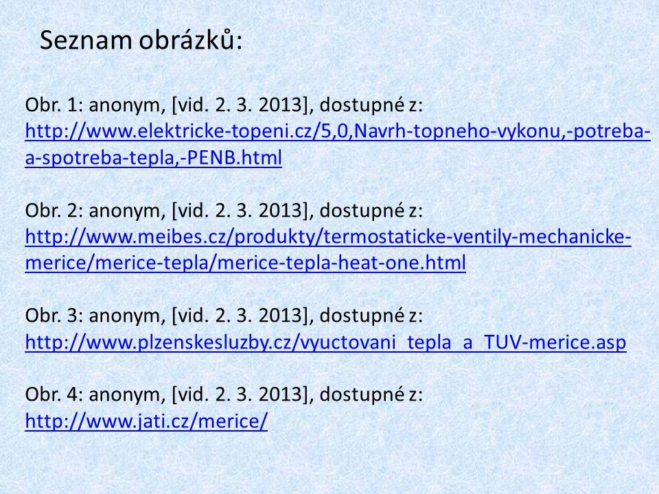 Seznam obrázků: Obr. 1: anonym, [vid. 2. 3. 2013], dostupné z: http://www.elektricke-topeni.cz/5,0,Navrh-topneho-vykonu,-potreba- a-spotreba-tepla,-PE