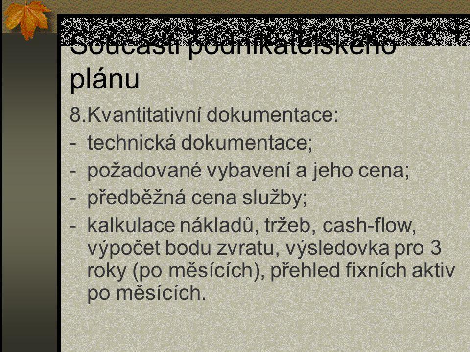 Součásti podnikatelského plánu 8.Kvantitativní dokumentace: -technická dokumentace; -požadované vybavení a jeho cena; -předběžná cena služby; -kalkula