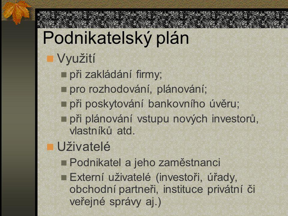 Podnikatelský plán Využití při zakládání firmy; pro rozhodování, plánování; při poskytování bankovního úvěru; při plánování vstupu nových investorů, v