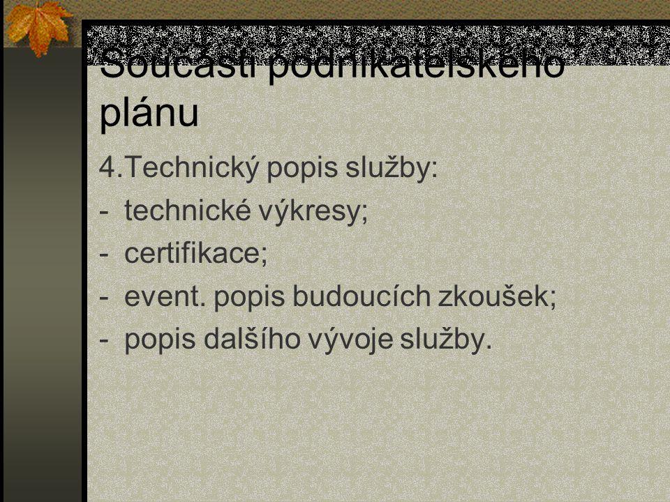 Součásti podnikatelského plánu 4.Technický popis služby: -technické výkresy; -certifikace; -event. popis budoucích zkoušek; -popis dalšího vývoje služ