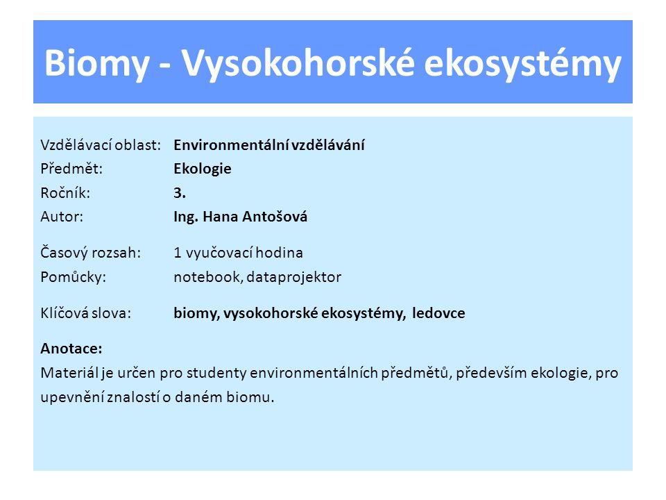 Biomy - Vysokohorské ekosystémy Vzdělávací oblast:Environmentální vzdělávání Předmět:Ekologie Ročník:3.