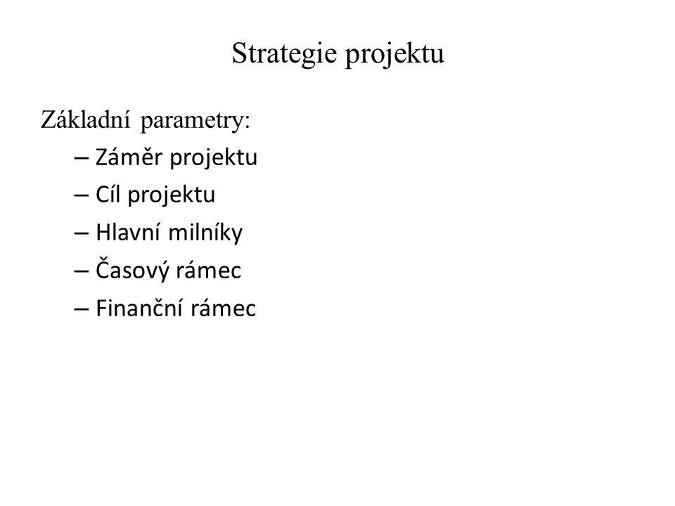 Strategie projektu SMART cíl S – specifický a specifikovaný M – měřitelný A – akceptovatelný R – realistický T – termínovaný