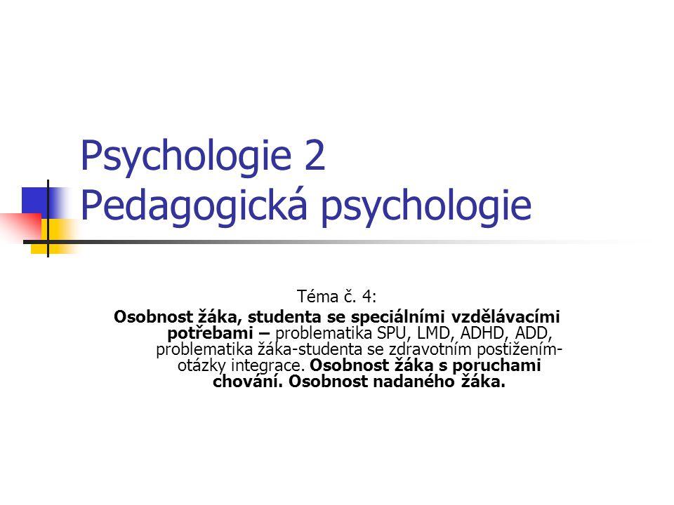 Psychologie 2 Pedagogická psychologie Téma č. 4: Osobnost žáka, studenta se speciálními vzdělávacími potřebami – problematika SPU, LMD, ADHD, ADD, pro