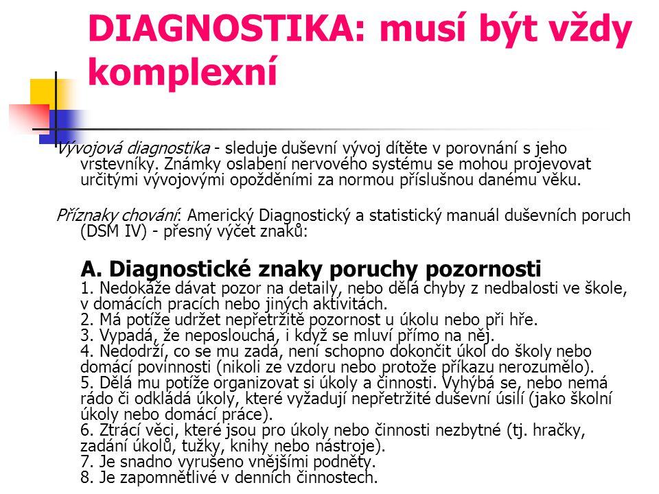 DIAGNOSTIKA: musí být vždy komplexní Vývojová diagnostika - sleduje duševní vývoj dítěte v porovnání s jeho vrstevníky. Známky oslabení nervového syst