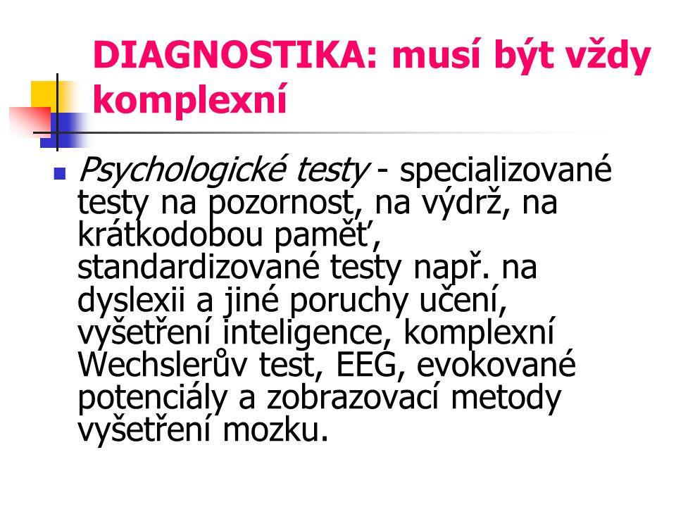 DIAGNOSTIKA: musí být vždy komplexní Psychologické testy - specializované testy na pozornost, na výdrž, na krátkodobou paměť, standardizované testy např.
