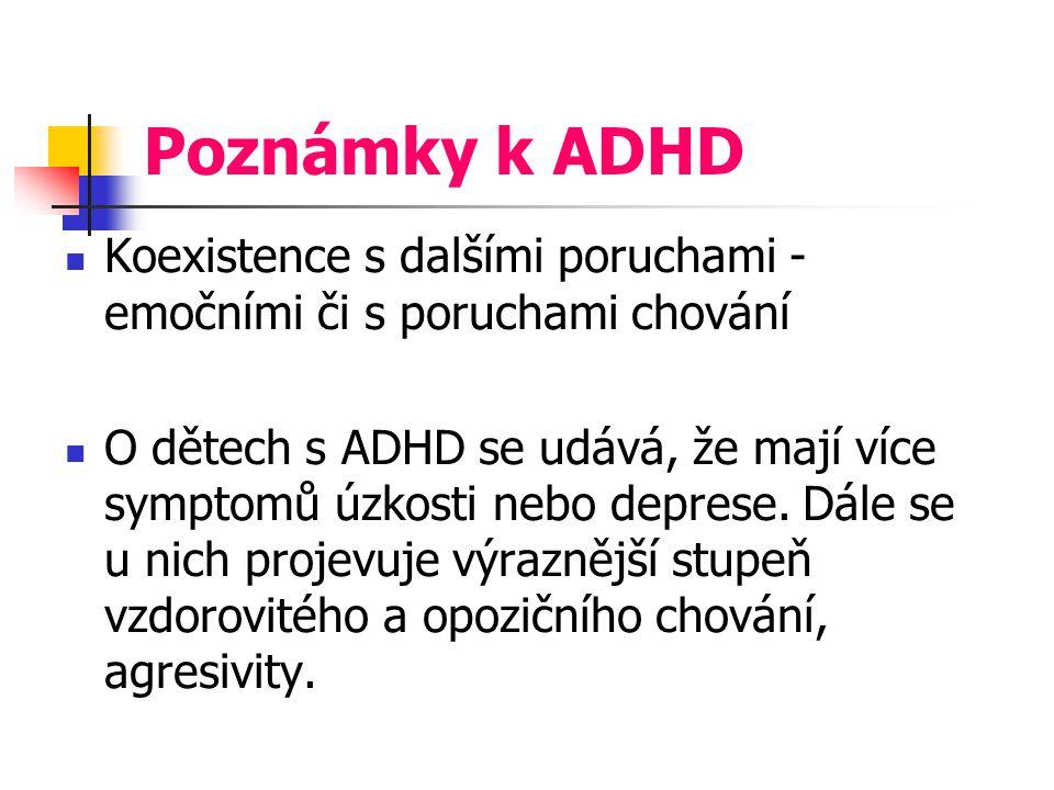 Poznámky k ADHD Koexistence s dalšími poruchami - emočními či s poruchami chování O dětech s ADHD se udává, že mají více symptomů úzkosti nebo deprese.