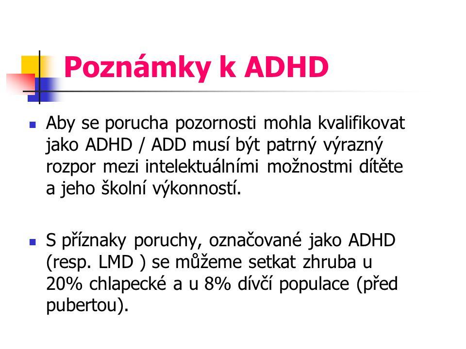 Poznámky k ADHD Aby se porucha pozornosti mohla kvalifikovat jako ADHD / ADD musí být patrný výrazný rozpor mezi intelektuálními možnostmi dítěte a jeho školní výkonností.