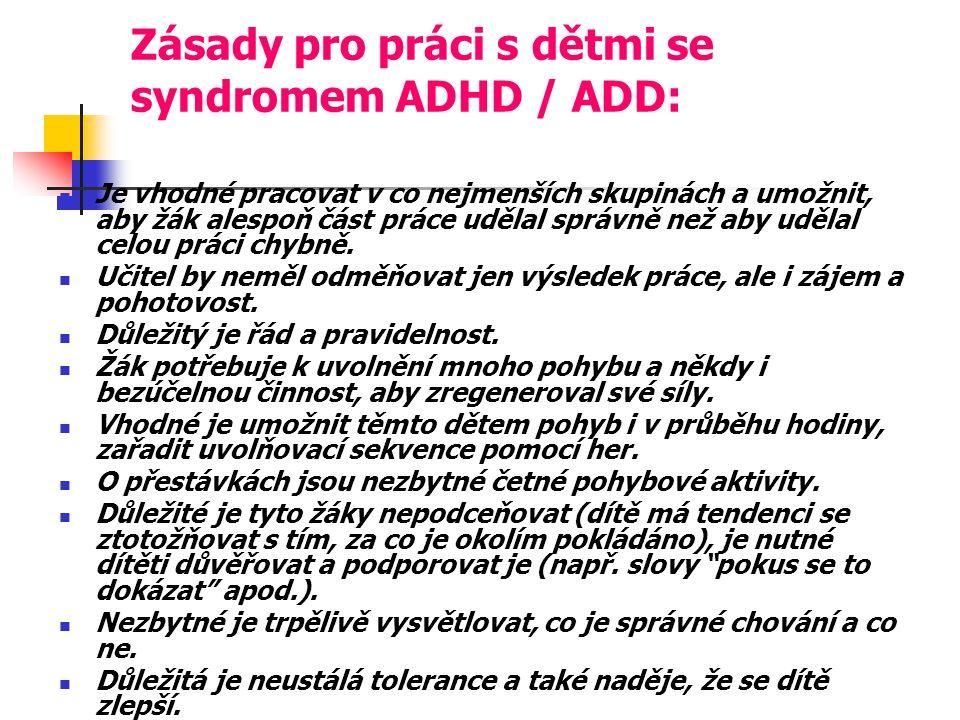 Zásady pro práci s dětmi se syndromem ADHD / ADD: Je vhodné pracovat v co nejmenších skupinách a umožnit, aby žák alespoň část práce udělal správně než aby udělal celou práci chybně.