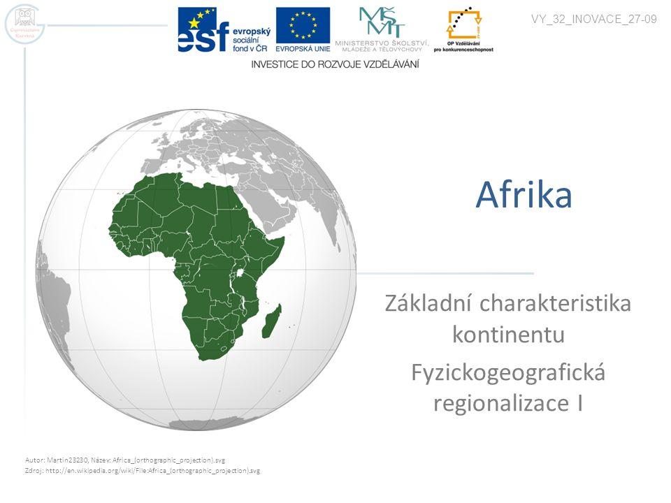Afrika Základní charakteristika kontinentu Fyzickogeografická regionalizace I VY_32_INOVACE_27-09 Autor: Martin23230, Název: Africa_(orthographic_proj