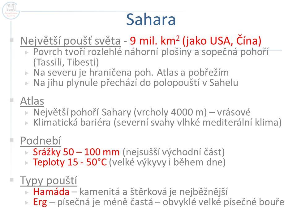 Sahara  Největší poušť světa - 9 mil. km 2 (jako USA, Čína)  Povrch tvoří rozlehlé náhorní plošiny a sopečná pohoří (Tassili, Tibesti)  Na severu j