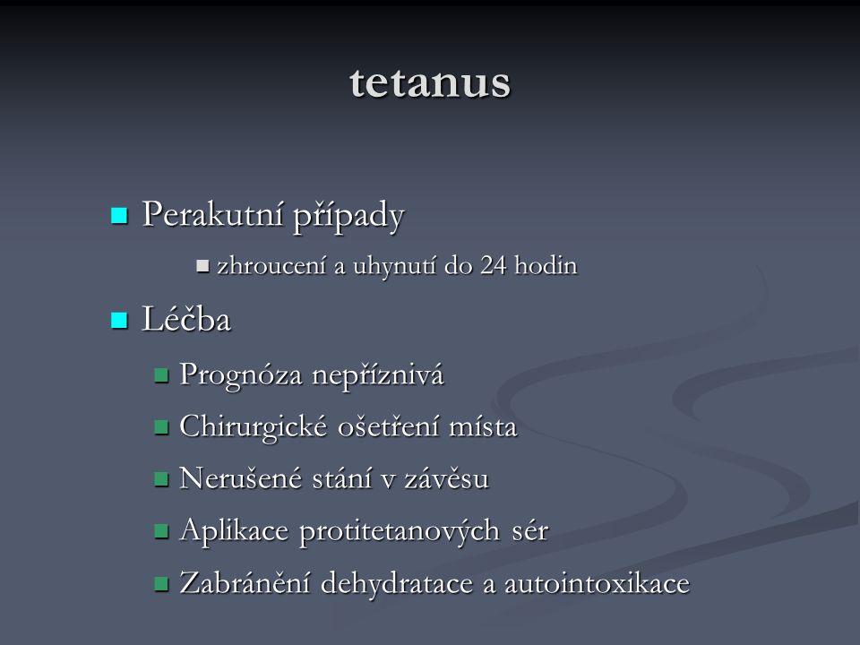 tetanus Perakutní případy Perakutní případy zhroucení a uhynutí do 24 hodin zhroucení a uhynutí do 24 hodin Léčba Léčba Prognóza nepříznivá Prognóza n
