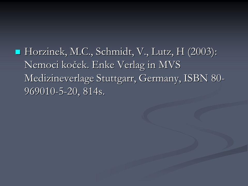 Horzinek, M.C., Schmidt, V., Lutz, H (2003): Nemoci koček. Enke Verlag in MVS Medizineverlage Stuttgarr, Germany, ISBN 80- 969010-5-20, 814s. Horzinek
