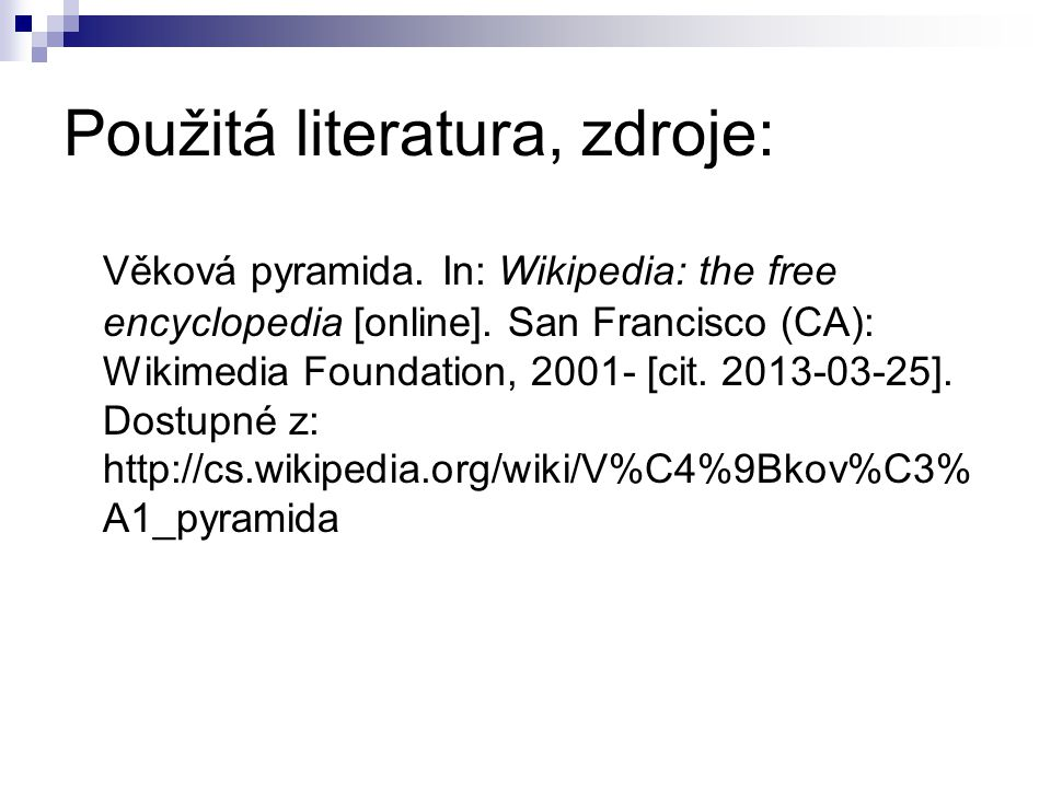 Použitá literatura, zdroje: Věková pyramida. In: Wikipedia: the free encyclopedia [online].