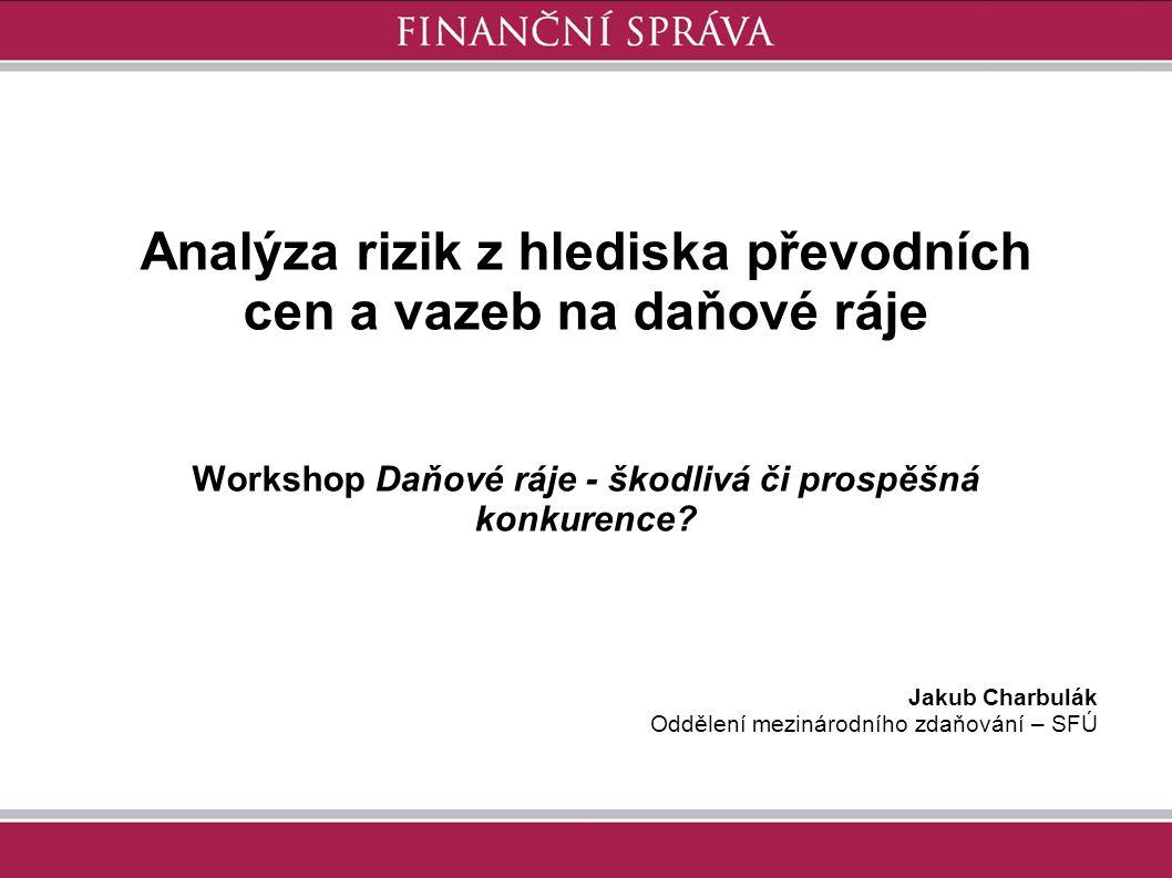 Analýza rizik z hlediska převodních cen a vazeb na daňové ráje Workshop Daňové ráje - škodlivá či prospěšná konkurence? Jakub Charbulák Oddělení mezin