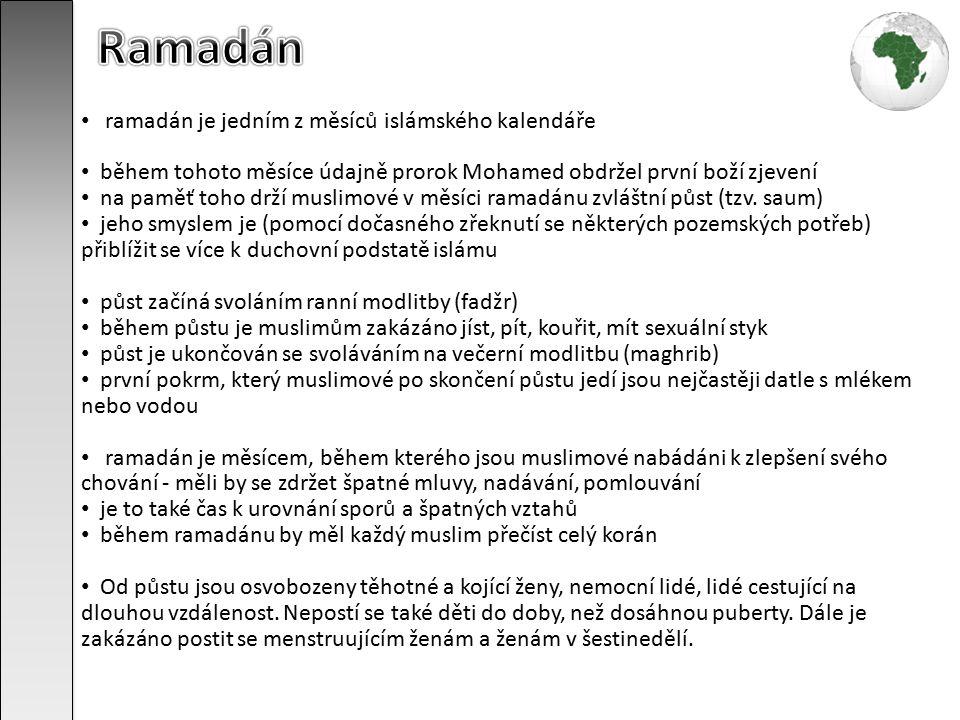 ramadán je jedním z měsíců islámského kalendáře během tohoto měsíce údajně prorok Mohamed obdržel první boží zjevení na paměť toho drží muslimové v měsíci ramadánu zvláštní půst (tzv.
