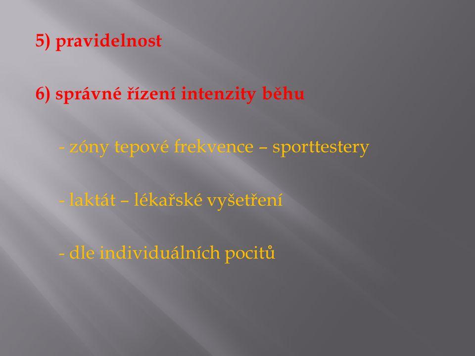5) pravidelnost 6) správné řízení intenzity běhu - zóny tepové frekvence – sporttestery - laktát – lékařské vyšetření - dle individuálních pocitů