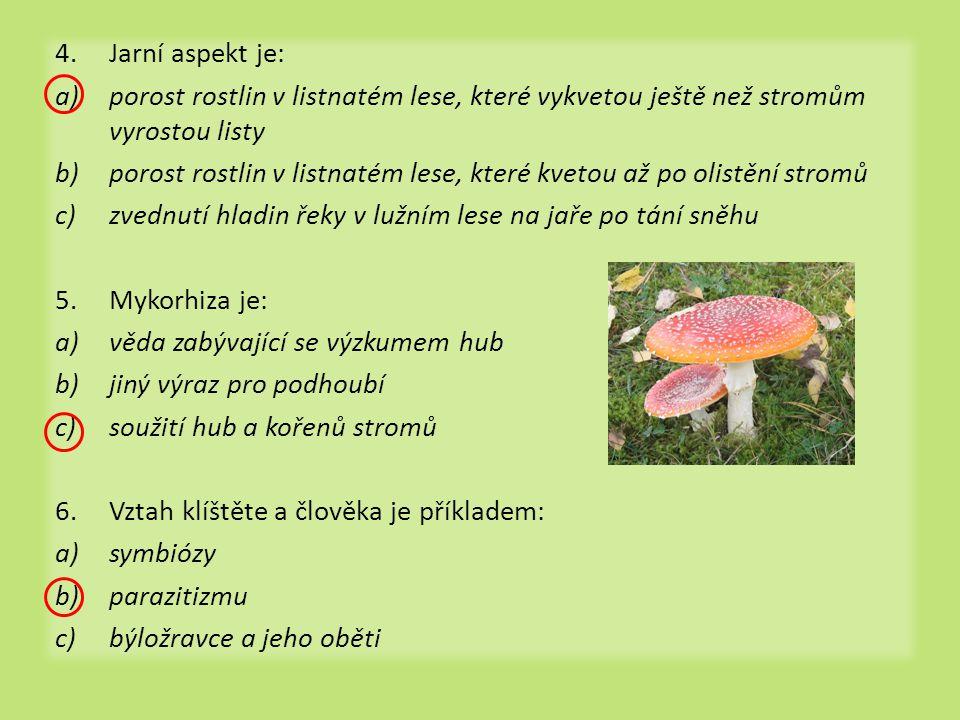 4.Jarní aspekt je: a)porost rostlin v listnatém lese, které vykvetou ještě než stromům vyrostou listy b)porost rostlin v listnatém lese, které kvetou