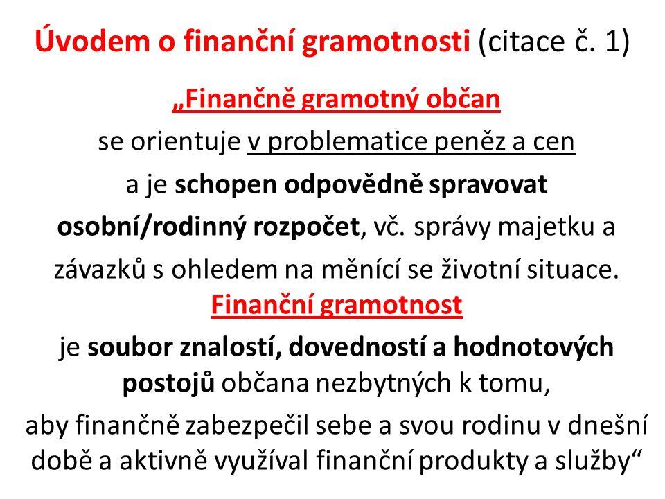 """Úvodem o finanční gramotnosti (citace č. 1) """"Finančně gramotný občan se orientuje v problematice peněz a cen a je schopen odpovědně spravovat osobní/r"""