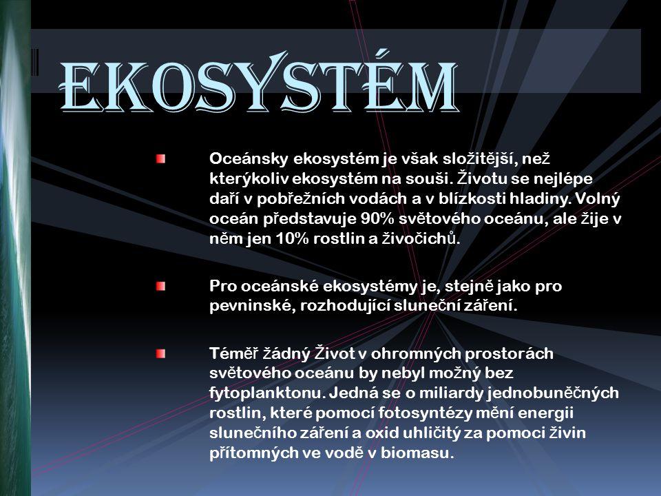 Oceánsky ekosystém je však slo ž it ě jší, ne ž kterýkoliv ekosystém na souši.