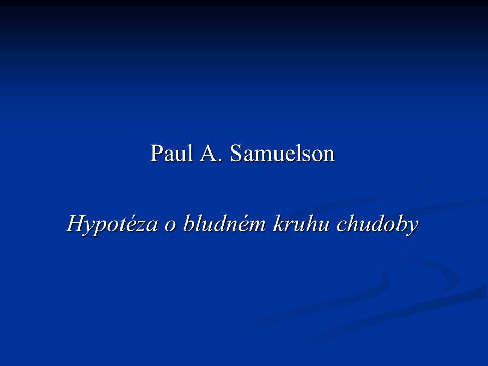 Paul A. Samuelson Hypotéza o bludném kruhu chudoby