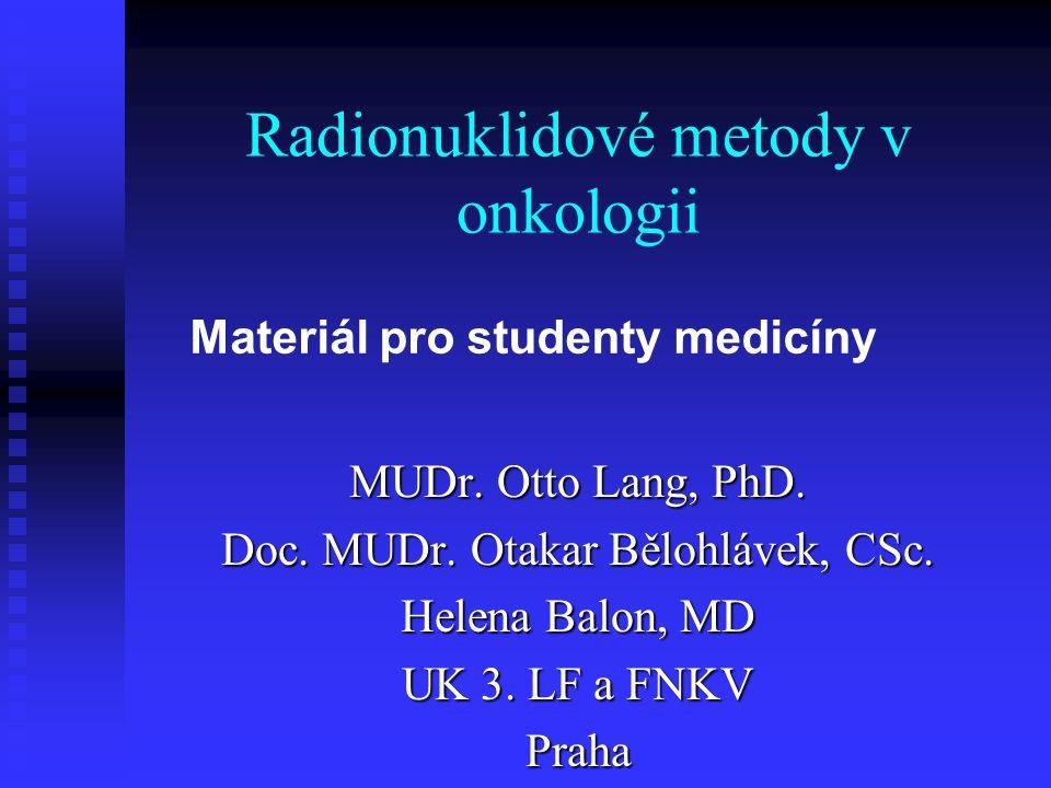 Scintigrafie skeletu (kostní scan) Radiofarmaka Radiofarmaka 99m Tc difosfonáty (MDP, HDP) 99m Tc difosfonáty (MDP, HDP) Akumulace ve tkáni Akumulace ve tkáni  Velikost krevního průtoku  Kapilární permeabilita  Metabolická aktivita osteoblastů a klastů  Obrat minerálů v kostní tkáni Aplikace 500 – 800 MBq, obrazy za 2-3 hodiny – WB + SPECT Aplikace 500 – 800 MBq, obrazy za 2-3 hodiny – WB + SPECT