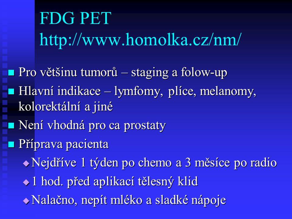 FDG PET http://www.homolka.cz/nm/ Pro většinu tumorů – staging a folow-up Pro většinu tumorů – staging a folow-up Hlavní indikace – lymfomy, plíce, me