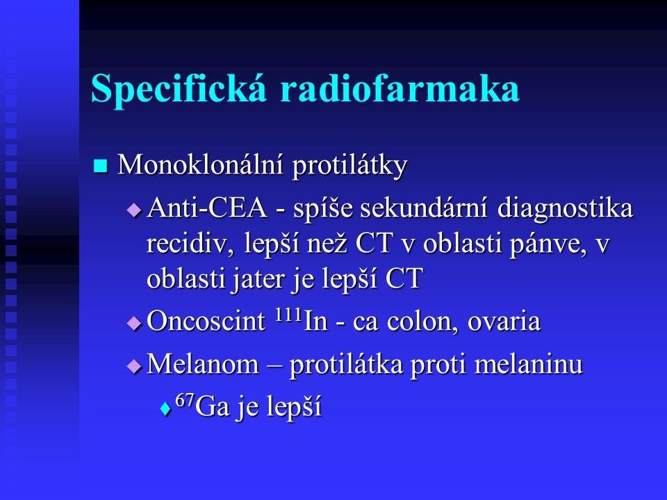 Specifická radiofarmaka Monoklonální protilátky Monoklonální protilátky  Anti-CEA - spíše sekundární diagnostika recidiv, lepší než CT v oblasti pánv