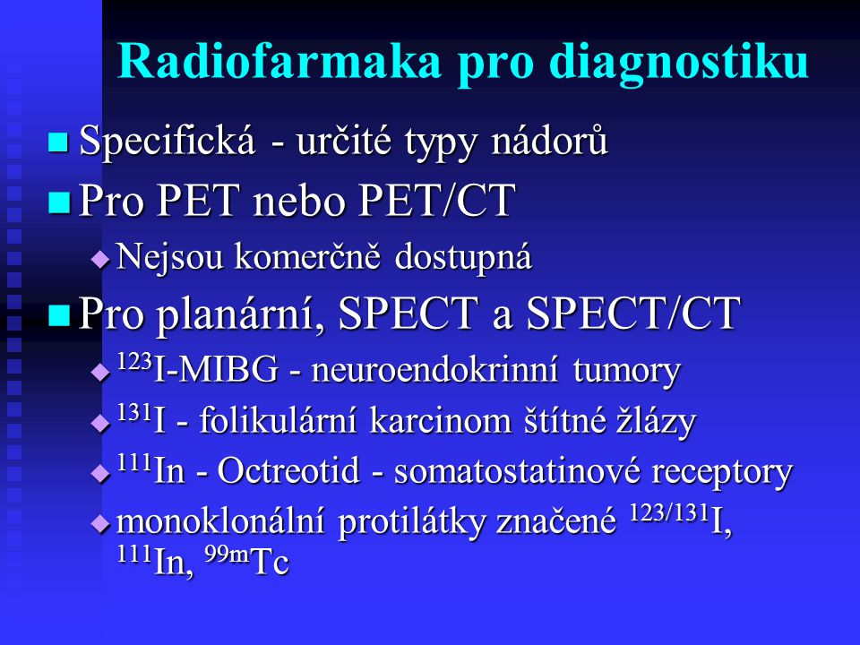 Radiofarmaka pro terapii Nespecifické Nespecifické  89 Sr (Metastron), 153 Sm, 189 Re  Paliace bolesti u kostních metastáz Specifické Specifické  131 I  Diferencované karcinomy štítné žlázy  90 Y  Zevalin – B lymfomy