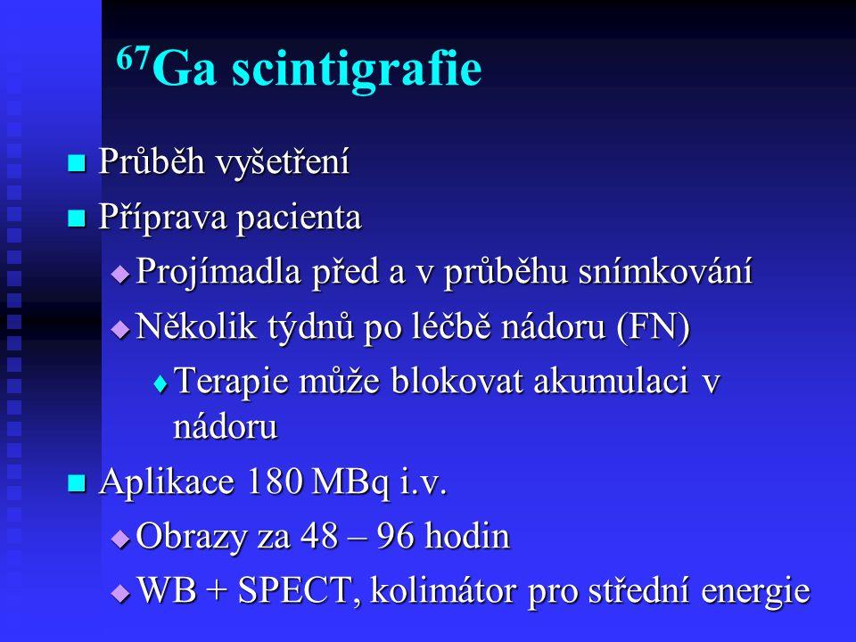 Specifická radiofarmaka Monoklonální protilátky Monoklonální protilátky  Anti-CEA - spíše sekundární diagnostika recidiv, lepší než CT v oblasti pánve, v oblasti jater je lepší CT  Oncoscint 111 In - ca colon, ovaria  Melanom – protilátka proti melaninu  67 Ga je lepší