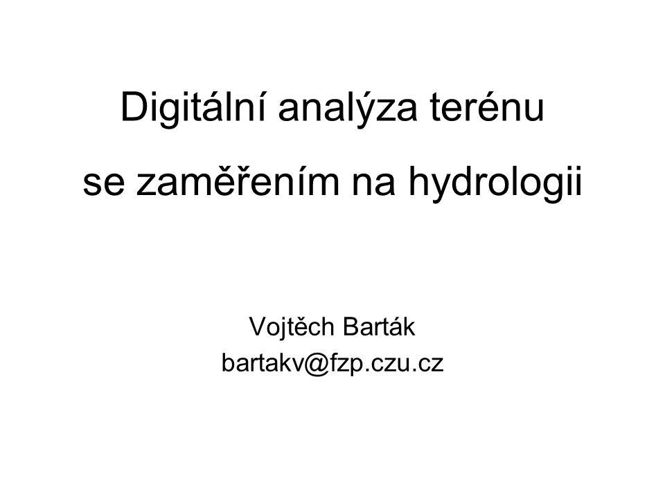 Vojtěch Barták bartakv@fzp.czu.cz Digitální analýza terénu se zaměřením na hydrologii