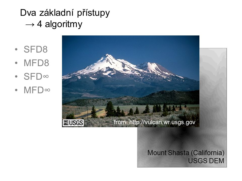 Dva základní přístupy → 4 algoritmy SFD8 MFD8 SFD∞ MFD∞ Mount Shasta (California) USGS DEM from: http://vulcan.wr.usgs.gov