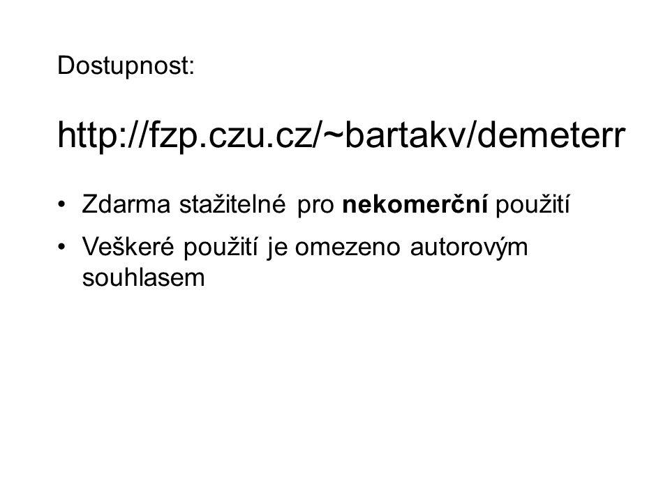 Dostupnost: http://fzp.czu.cz/~bartakv/demeterr Zdarma stažitelné pro nekomerční použití Veškeré použití je omezeno autorovým souhlasem