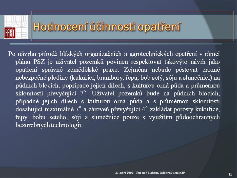23. září 2009, Ústí nad Labem, Odborný seminář 15 Po návrhu přírodě blízkých organizačních a agrotechnických opatření v rámci plánu PSZ je uživatel po