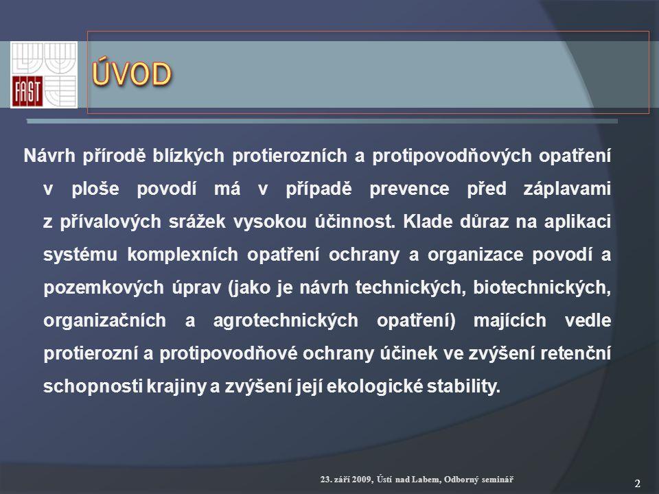 23. září 2009, Ústí nad Labem, Odborný seminář 22 Návrh přírodě blízkých protierozních a protipovodňových opatření v ploše povodí má v případě prevenc