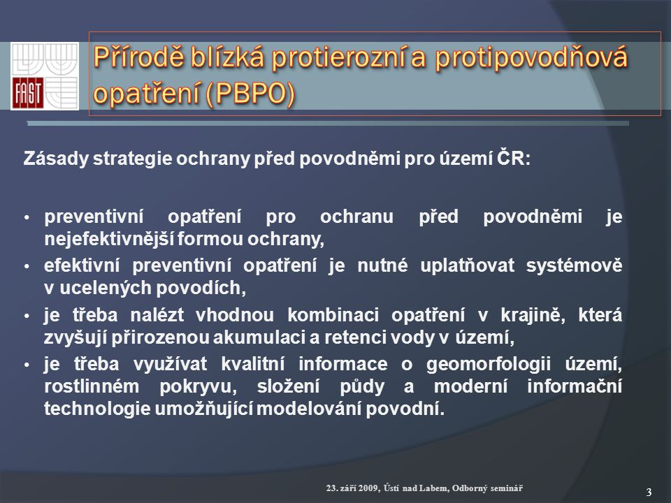 23. září 2009, Ústí nad Labem, Odborný seminář 33 Zásady strategie ochrany před povodněmi pro území ČR: preventivní opatření pro ochranu před povodněm