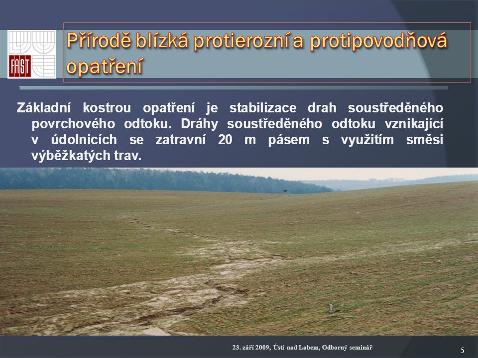 23. září 2009, Ústí nad Labem, Odborný seminář 55 Základní kostrou opatření je stabilizace drah soustředěného povrchového odtoku. Dráhy soustředěného