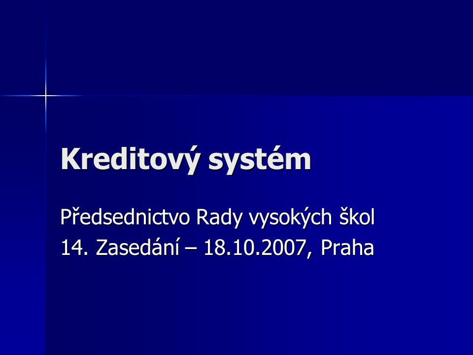 Kreditový systém Předsednictvo Rady vysokých škol 14. Zasedání – 18.10.2007, Praha