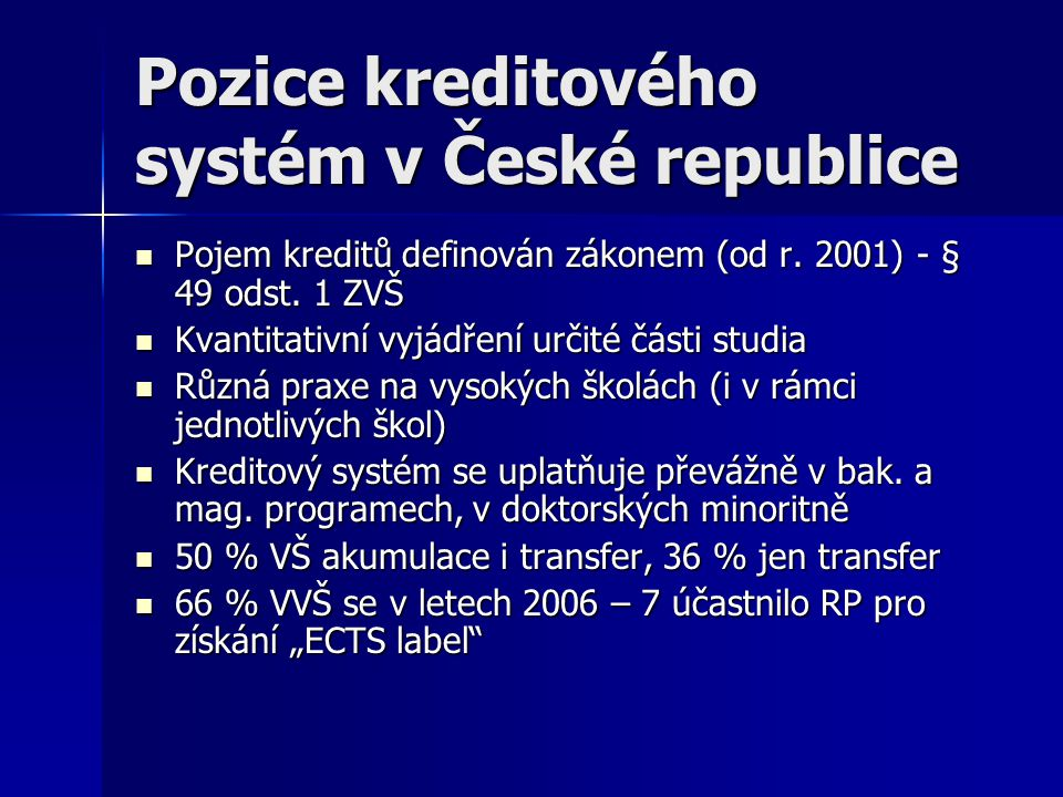 Pozice kreditového systém v České republice Pojem kreditů definován zákonem (od r. 2001) - § 49 odst. 1 ZVŠ Pojem kreditů definován zákonem (od r. 200