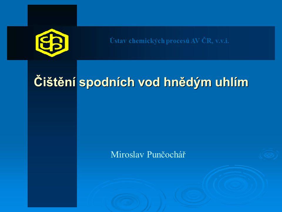Čištění spodních vod hnědým uhlím Miroslav Punčochář Ústav chemických procesů AV ČR, v.v.i.