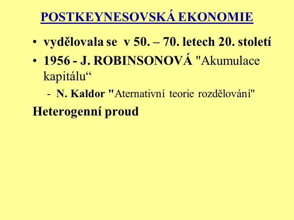 POSTKEYNESOVSKÁ EKONOMIE vydělovala se v 50. – 70. letech 20. století 1956 - J. ROBINSONOVÁ