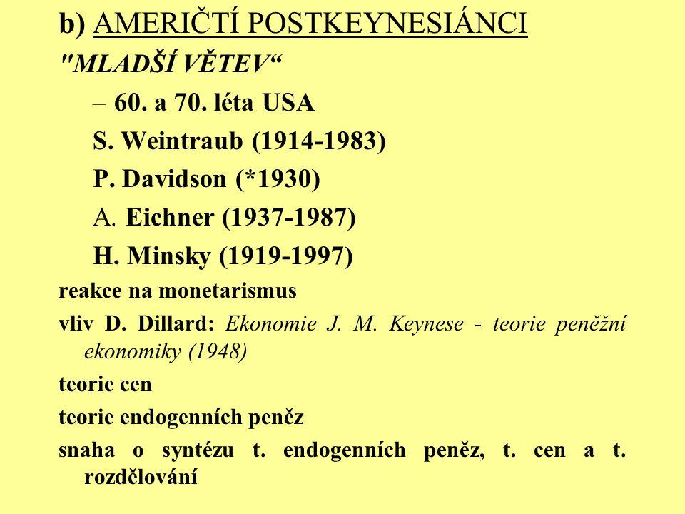 snaha o završení keynesovské revoluce - vytvoření nového paradigmatu.nedokonalá konkurence (převaha oligopolu), odbory, rozvinuté peněžní a úvěrové instituce navazují na: Keynesovy práce (Pojednání o penězích), M.