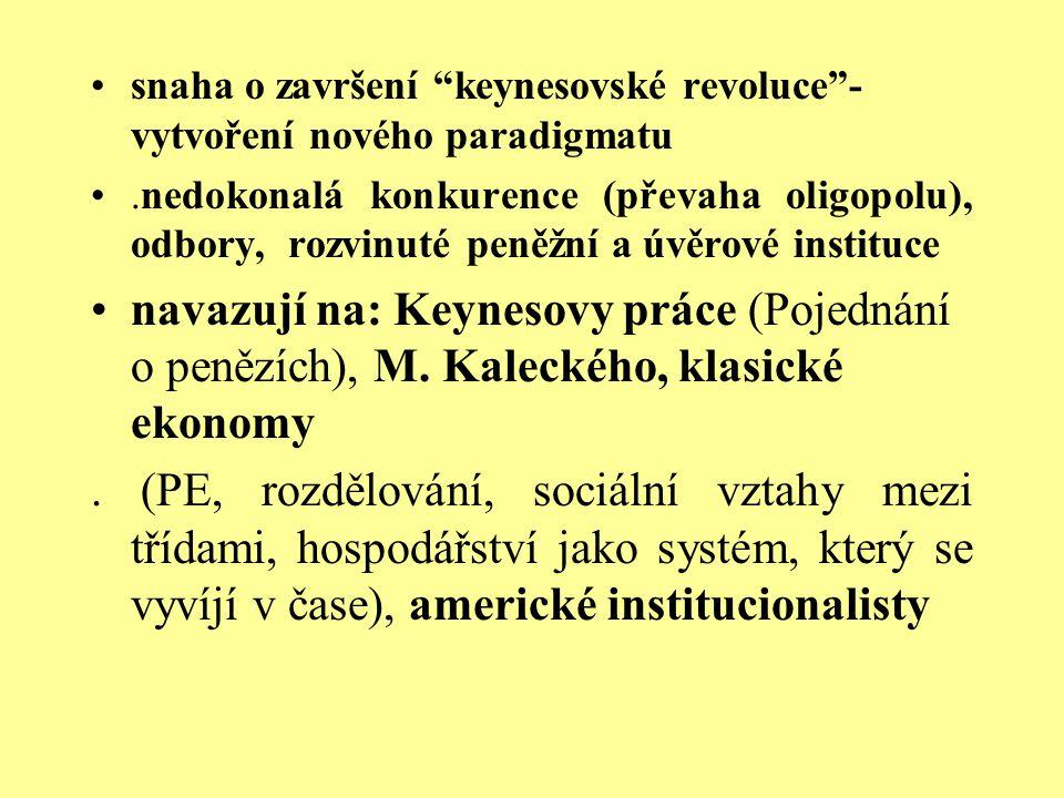 """snaha o završení """"keynesovské revoluce""""- vytvoření nového paradigmatu.nedokonalá konkurence (převaha oligopolu), odbory, rozvinuté peněžní a úvěrové i"""