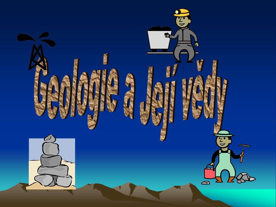Co je to Geologie..Geologie je nauka o Zemi. Zkoumá složení, stavbu a historický vývoj Země.