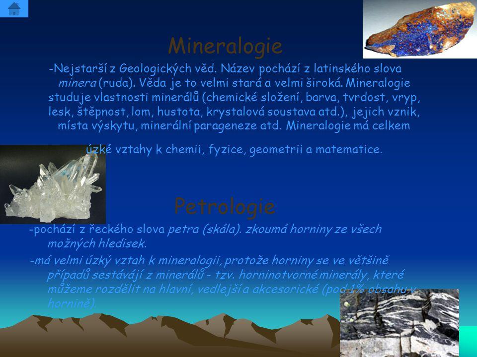Mineralogie -Nejstarší z Geologických věd. Název pochází z latinského slova minera (ruda). Věda je to velmi stará a velmi široká. Mineralogie studuje