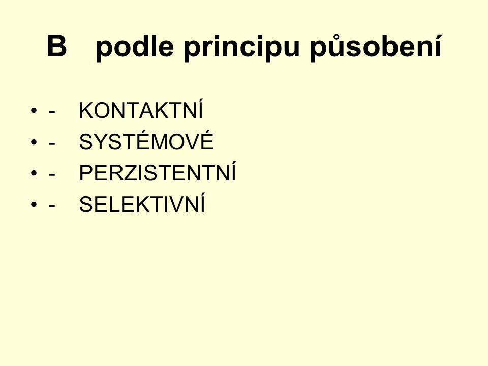 Bpodle principu působení -KONTAKTNÍ -SYSTÉMOVÉ -PERZISTENTNÍ -SELEKTIVNÍ
