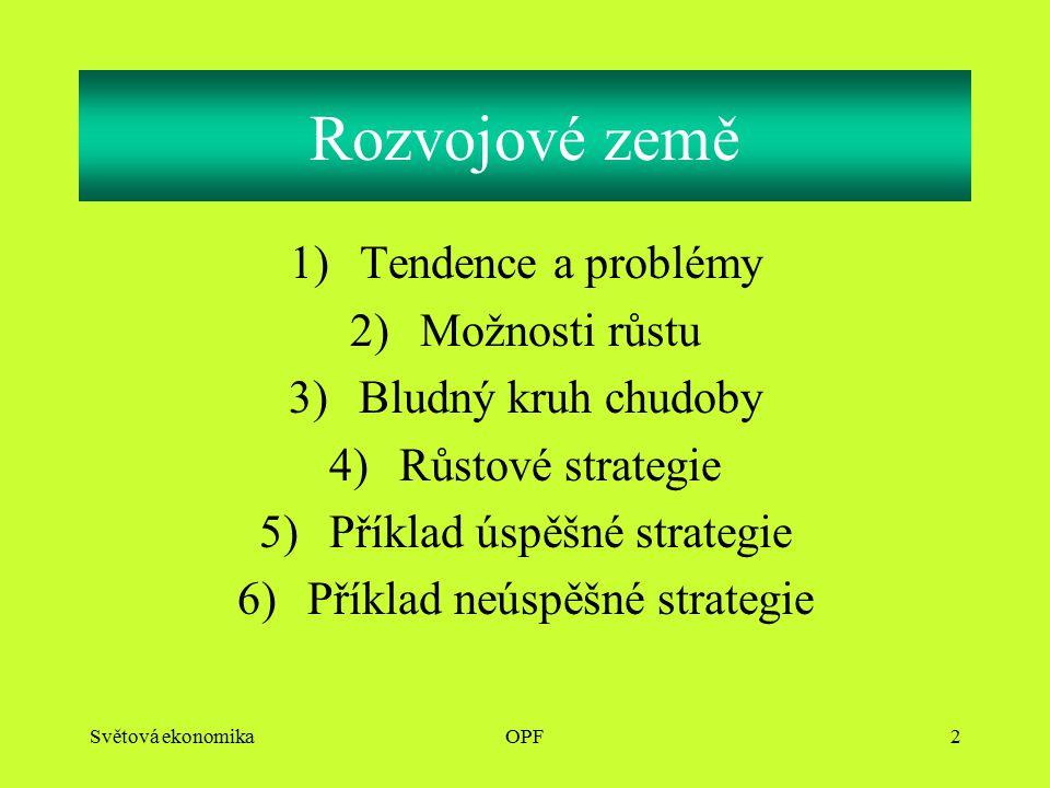 Světová ekonomikaOPF2 1)Tendence a problémy 2)Možnosti růstu 3)Bludný kruh chudoby 4)Růstové strategie 5)Příklad úspěšné strategie 6)Příklad neúspěšné strategie Rozvojové země
