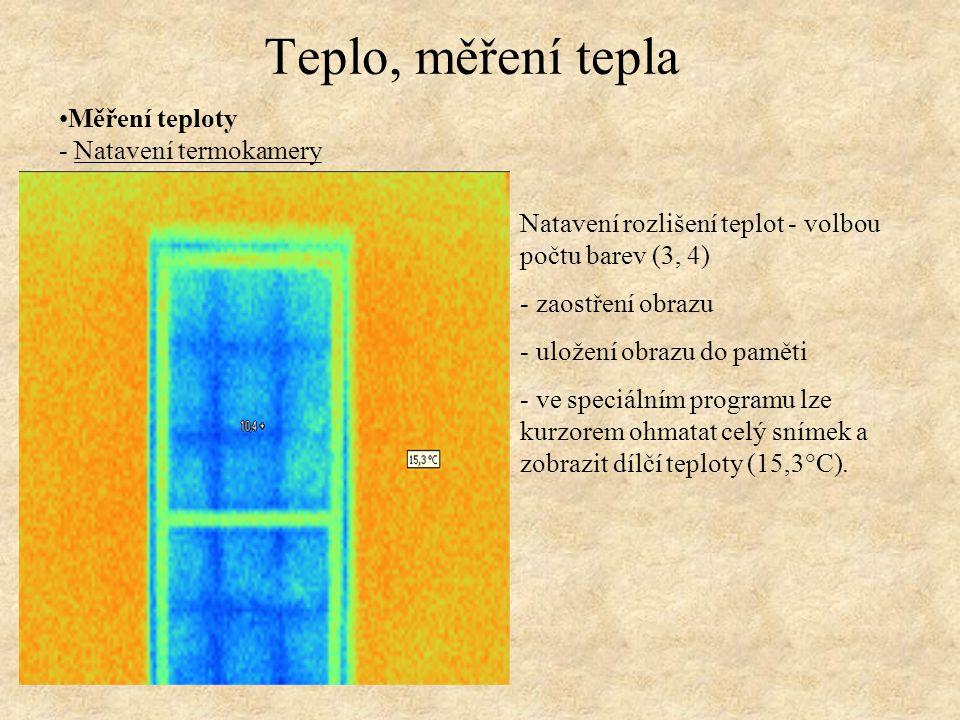 Měření teploty - Natavení termokamery Teplo, měření tepla Natavení rozlišení teplot - volbou počtu barev (3, 4) - zaostření obrazu - uložení obrazu do