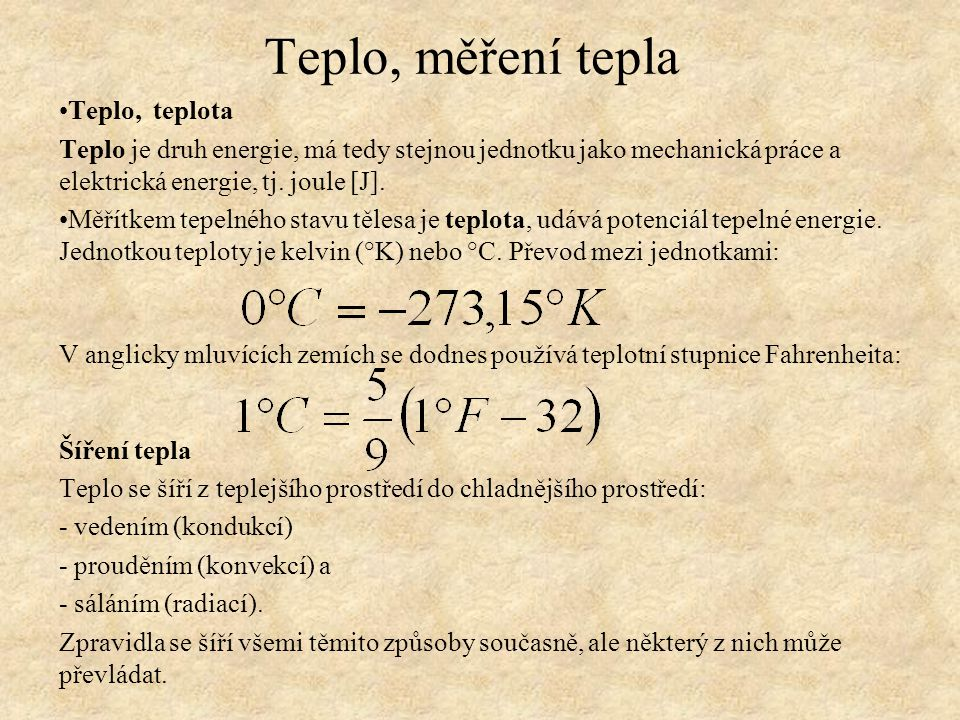 Teplo, teplota Teplo je druh energie, má tedy stejnou jednotku jako mechanická práce a elektrická energie, tj.